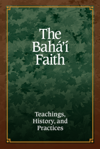 The Bahá'í Faith Teachings, History, and Practices